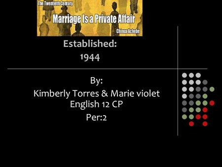 Established: 1944 By: Kimberly Torres & Marie violet English 12 CP Per:2.