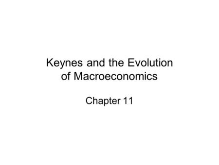 Keynes and the Evolution of Macroeconomics Chapter 11.