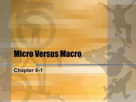 Micro Versus Macro Chapter 6-1. Important vocabulary Aggregate: (Adjective) Forming a total, collected together from different sources considered as a.