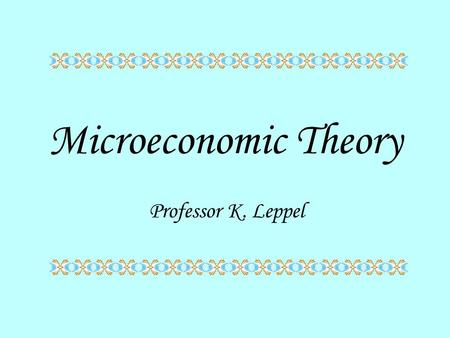Microeconomic Theory Professor K. Leppel. Introduction and Review 1.What is microeconomics & how are economic models constructed? 2.Buyers, Sellers, &