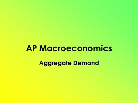 AP Macroeconomics Aggregate Demand. Aggregate Demand is the relationship between all spending on domestic output and the average price level of that output.