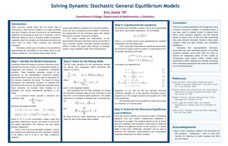 Solving Dynamic Stochastic General Equilibrium Models Eric Zwick '07 Swarthmore College, Department of Mathematics & Statistics References Boyd and Smith.