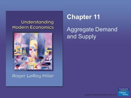 Chapter 11 Aggregate Demand and Supply. Copyright © 2005 Pearson Addison-Wesley. All rights reserved.11-2 Learning Objectives Explain how the aggregate.