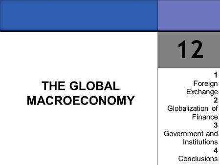 12 1 Foreign Exchange 2 Globalization of Finance 3 Government and Institutions 4 Conclusions THE GLOBAL MACROECONOMY.