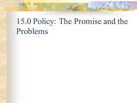 15.0 Policy: The Promise and the Problems. 15.1.1 Nice assumptions at the micro level gave us Pareto optimality 1. No market failure- markets exist and.