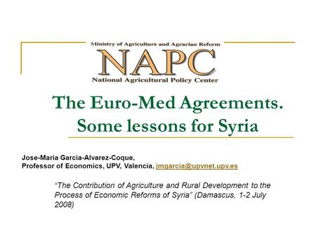 The Euro-Med Agreements. Some lessons for Syria Jose-Maria Garcia-Alvarez-Coque, Professor of Economics, UPV, Valencia,