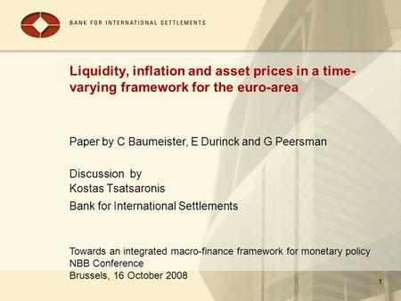 Towards an integrated macro-finance framework for monetary policy NBB Conference Brussels, 16 October 2008 1 Liquidity, inflation and asset prices in a.