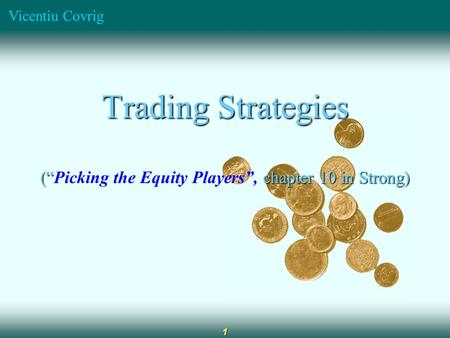 "Vicentiu Covrig 1 Trading Strategies ("" chapter 10 in Strong) (""Picking the Equity Players"", chapter 10 in Strong)"