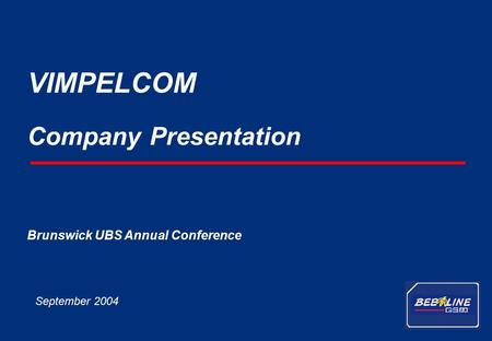 1 VimpelCom – September 2004 Company Presentation VIMPELCOM September 2004 Brunswick UBS Annual Conference.
