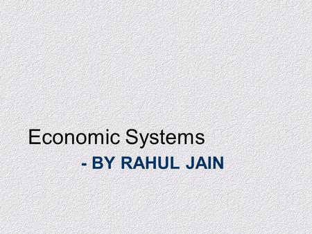 - BY RAHUL JAIN Economic Systems. The economic problem: Given scarce resources, how, exactly, do large, complex societies go about answering the three.