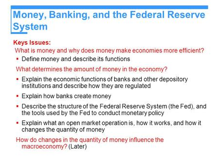 Money, Banking, and the Federal Reserve System Keys Issues: What is money and why does money make economies more efficient?  Define money and describe.