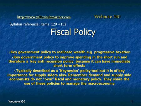 Webnote 3301 Fiscal Policy 1. 1. Key government policy to realloate wealth e.g progressive taxation 2. 2. Key government policy to improve spending in.