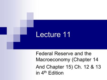 Lecture 11 Federal Reserve and the Macroeconomy (Chapter 14 And Chapter 15) Ch. 12 & 13 in 4 th Edition.