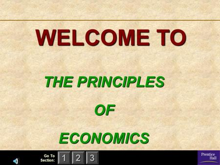 Go To Section: 123 WELCOME TO THE PRINCIPLES OF ECONOMICS.
