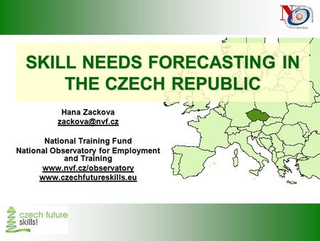 SKILL NEEDS FORECASTING IN THE CZECH REPUBLIC Hana Zackova National Training Fund National Observatory for Employment and Training