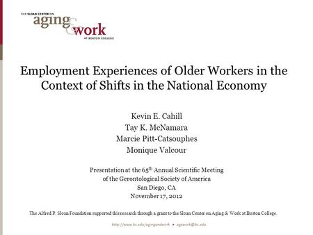 Employment Experiences of Older Workers in the Context of Shifts in the National Economy Kevin E. Cahill Tay K. McNamara Marcie Pitt-Catsouphes Monique.
