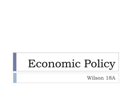 Economic Policy Wilson 18A. Objective Questions Who Governs? To What Ends?  Who in the federal government can make our economy strong?  Why does the.