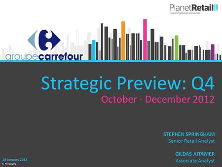 1 A Service Strategic Preview: Q4 October - December 2012 14 January 2013 GILDAS AITAMER Associate Analyst STEPHEN SPRINGHAM Senior Retail Analyst.