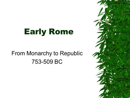 Early Rome From Monarchy to Republic 753-509 BC. Rome's Foundation  Fratricide  Immigration  Criminal Elements.