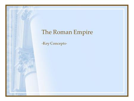 The Roman Empire -Key Concepts-. I. The First Emperor: Augustus Caesar His Dilemma The Solution His Rise to Power The Second Triumvirate: Octavian, Lepidus,