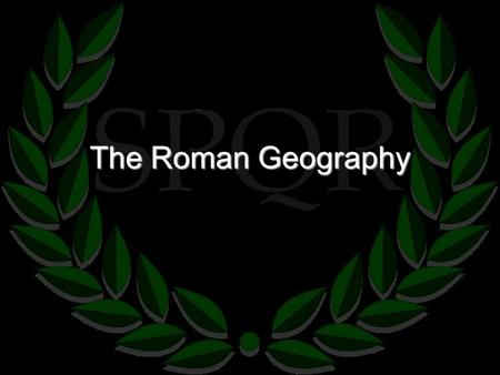 The Roman Geography. Italian Peninsula The Land The peninsula is about three times the size of Greece. Shaped like a boot. Harder to find good harbours.