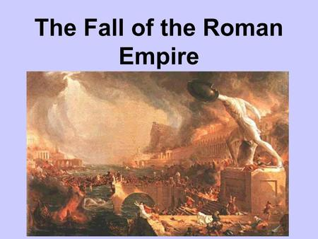 The Fall of the Roman Empire. Weak Roman Government Poor leaders weakened the government Frequent fights for power Many officials took bribes Talented.
