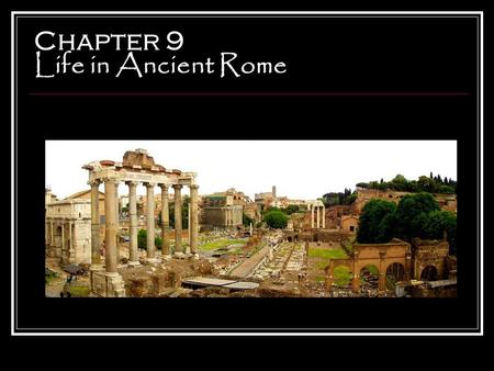 Chapter 9 Life in Ancient Rome. Main Ideas In addition to their own developments in science and engineering, Roman artists and writers borrowed many ideas.