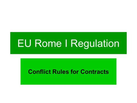 EU Rome I Regulation Conflict Rules for Contracts.