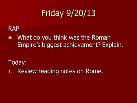 Friday 9/20/13 RAP What do you think was the Roman Empire's biggest achievement? Explain. What do you think was the Roman Empire's biggest achievement?