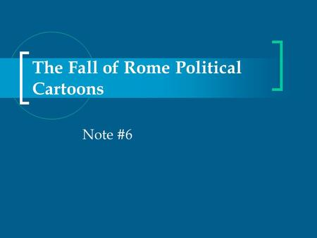 The Fall of Rome Political Cartoons Note #6. Why Rome Fell… Money was diverted to the Church Rome was invaded by Barbarians Political leaders were corrupt.