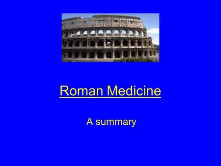 Roman Medicine A summary. Aims of this revision session By the end of this revision session you will Describe the main features of Roman medicine Describe.