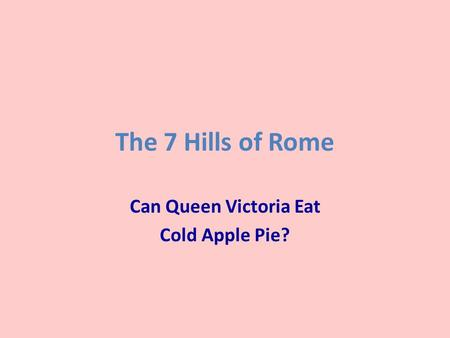 Can Queen Victoria Eat Cold Apple Pie?