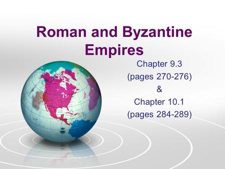 Roman and Byzantine Empires Chapter 9.3 (pages 270-276) & Chapter 10.1 (pages 284-289)