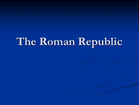 The Roman Republic. The Origins of Rome Rome's Geography Rome's Geography Site of Rome chosen for its fertile soil and strategic location.