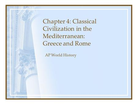 Chapter 4: Classical Civilization in the Mediterranean: Greece and Rome AP World History.
