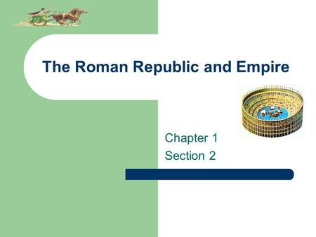 The Roman Republic and Empire Chapter 1 Section 2.