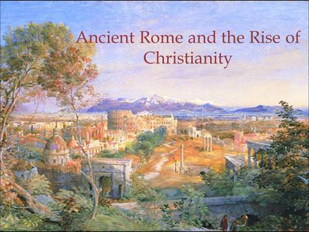 rise of christianity in the roman Religious rivalries in the early roman empire and the rise of christianity discusses the diverse cultural destinies of early christianity, early judaism, and other ancient religious groups as a question.