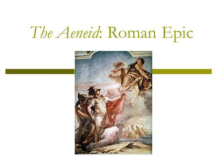 The Aeneid: Roman Epic. The Aeneid  Author: Virgil  Culture: Roman  Time: 70-19 BC  Genre: epic poetry  Names to Know: Aeneas, Dido, Venus, Juno,