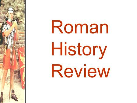 Roman History Review. The Geography of Rome The Big Idea Rome's location and government helped it become a major power in the ancient world. Most of.