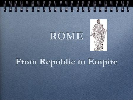 ROME From Republic to Empire. The Roman Republic According to legend, Rome was founded by Romulus and Remus. Rome developed into a republic in which people.