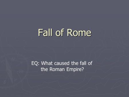 Fall of Rome EQ: What caused the fall of the Roman Empire?