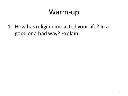 Warm-up 1.How has religion impacted your life? In a good or a bad way? Explain. 1.