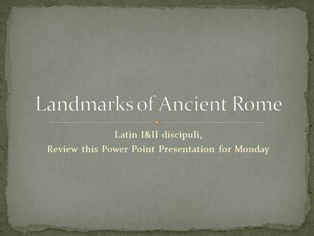 Latin I&II discipuli, Review this Power Point Presentation for Monday.