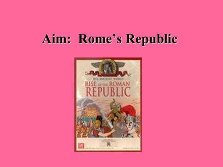 Aim: Rome's Republic. Citizens of Rome Plebeians Men who farmed, traded, and made things for a living. Most Romans were plebeians Had the right to vote.