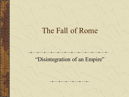 "The Fall of Rome ""Disintegration of an Empire"". Fall of the Roman Empire Rome was the most powerful empire the world had ever seen. It achievements in."