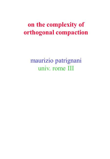 On the complexity of orthogonal compaction maurizio patrignani univ. rome III.