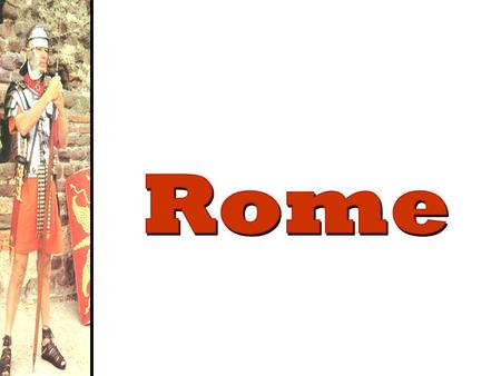 The Geography of Rome Italy in 750 BCE The Mythical Founding of Rome: Romulus & Remus.
