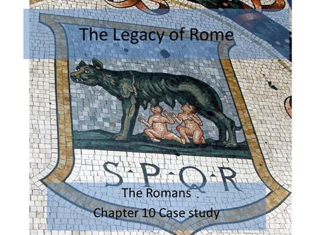 The Legacy of Rome The Romans Chapter 10 Case study.