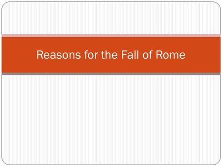 Reasons for the Fall of Rome What do you see happening in this cartoon? What is the cartoonists intended message? Which theory on the fall of the Roman.