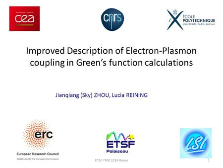 Improved Description of Electron-Plasmon coupling in Green's function calculations Jianqiang (Sky) ZHOU, Lucia REINING 1ETSF YRM 2014 Rome.